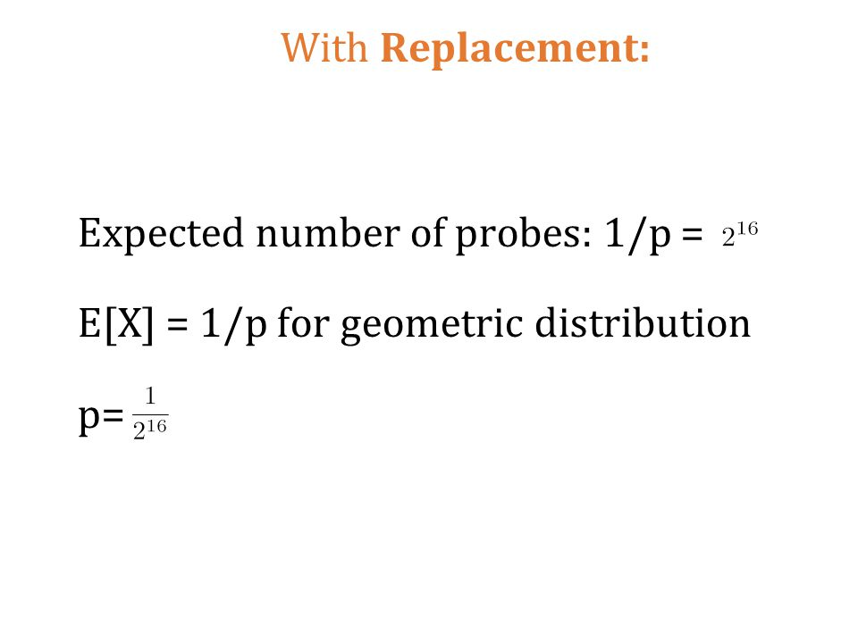 With Replacement: Expected number of probes: 1/p = E[X] = 1/p for geometric distribution p=